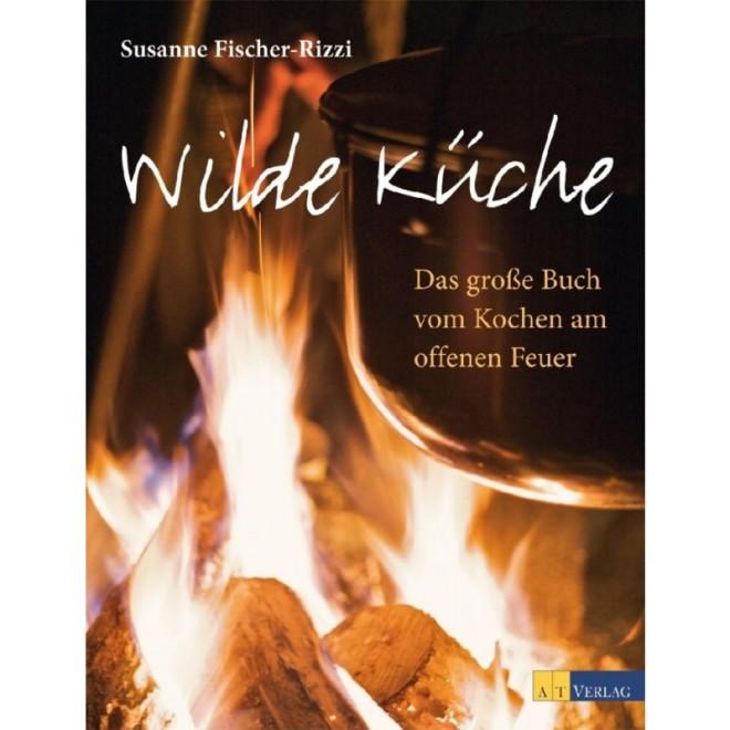 Wilde Küche | Wilde Kuche Susanne Fischer Rizzi Das Grosse Buch Vom Kochen Am